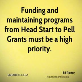 Ed Pastor - Funding and maintaining programs from Head Start to Pell Grants must be a high priority.