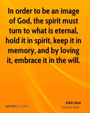In order to be an image of God, the spirit must turn to what is eternal, hold it in spirit, keep it in memory, and by loving it, embrace it in the will.