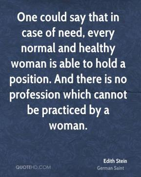 One could say that in case of need, every normal and healthy woman is able to hold a position. And there is no profession which cannot be practiced by a woman.