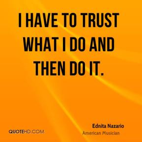I have to trust what I do and then do it.