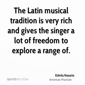 Ednita Nazario - The Latin musical tradition is very rich and gives the singer a lot of freedom to explore a range of.