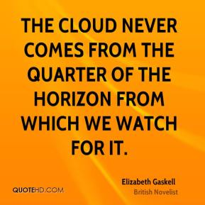 The cloud never comes from the quarter of the horizon from which we watch for it.
