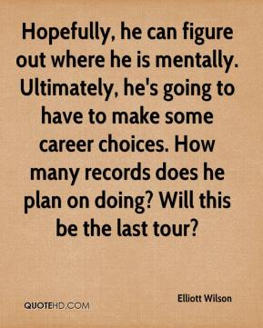 Hopefully, he can figure out where he is mentally. Ultimately, he's going to have to make some career choices. How many records does he plan on doing? Will this be the last tour?