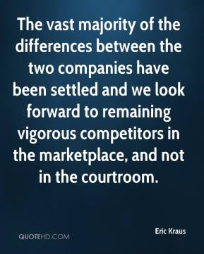 Eric Kraus - The vast majority of the differences between the two companies have been settled and we look forward to remaining vigorous competitors in the marketplace, and not in the courtroom.