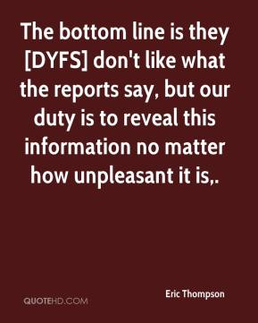 The bottom line is they [DYFS] don't like what the reports say, but our duty is to reveal this information no matter how unpleasant it is.