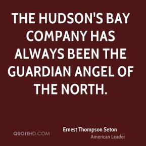 Ernest Thompson Seton - The Hudson's Bay Company has always been the guardian angel of the north.