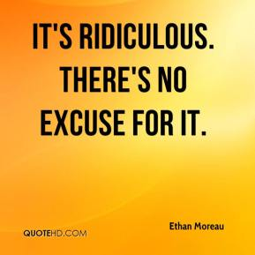 Ethan Moreau - It's ridiculous. There's no excuse for it.