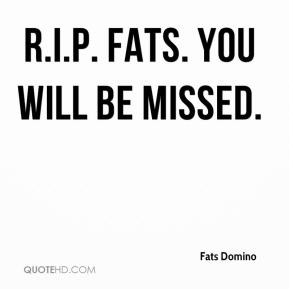R.I.P. Fats. You will be missed.