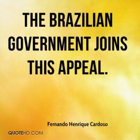 Fernando Henrique Cardoso - the Brazilian government joins this appeal.