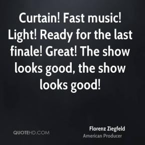 Curtain! Fast music! Light! Ready for the last finale! Great! The show looks good, the show looks good!