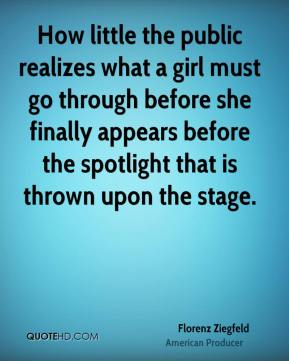 How little the public realizes what a girl must go through before she finally appears before the spotlight that is thrown upon the stage.
