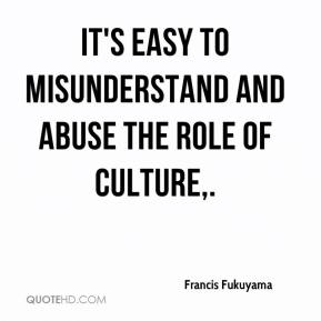 It's easy to misunderstand and abuse the role of culture.