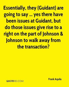 Frank Aquila - Essentially, they (Guidant) are going to say ... yes there have been issues at Guidant, but do those issues give rise to a right on the part of Johnson & Johnson to walk away from the transaction?
