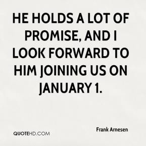 Frank Arnesen - He holds a lot of promise, and I look forward to him joining us on January 1.