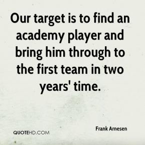 Frank Arnesen - Our target is to find an academy player and bring him through to the first team in two years' time.