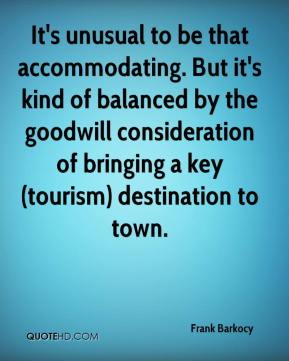 Frank Barkocy - It's unusual to be that accommodating. But it's kind of balanced by the goodwill consideration of bringing a key (tourism) destination to town.