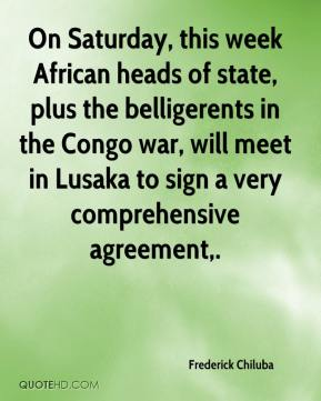 On Saturday, this week African heads of state, plus the belligerents in the Congo war, will meet in Lusaka to sign a very comprehensive agreement.