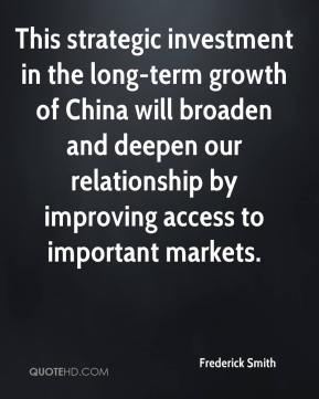 Frederick Smith - This strategic investment in the long-term growth of China will broaden and deepen our relationship by improving access to important markets.