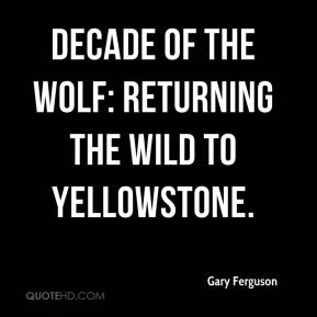 Gary Ferguson - Decade of the Wolf: Returning the Wild to Yellowstone.