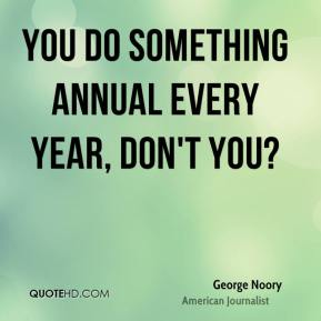 George Noory - You do something annual every year, don't you?