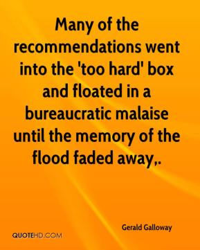 Gerald Galloway - Many of the recommendations went into the 'too hard' box and floated in a bureaucratic malaise until the memory of the flood faded away.
