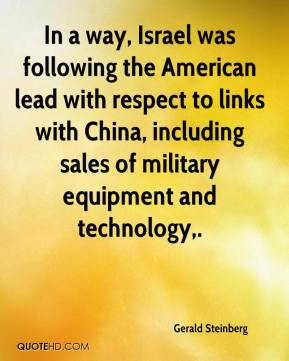Gerald Steinberg - In a way, Israel was following the American lead with respect to links with China, including sales of military equipment and technology.