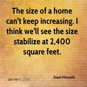 The size of a home can't keep increasing. I think we'll see the size stabilize at 2,400 square feet.