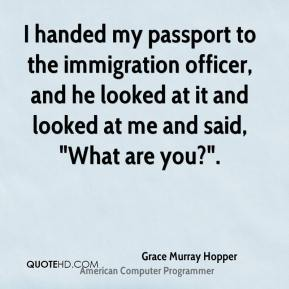 "I handed my passport to the immigration officer, and he looked at it and looked at me and said, ""What are you?""."