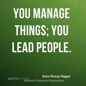 You manage things; you lead people.