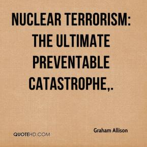 Nuclear Terrorism: The Ultimate Preventable Catastrophe.