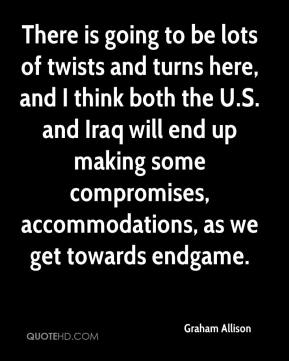 There is going to be lots of twists and turns here, and I think both the U.S. and Iraq will end up making some compromises, accommodations, as we get towards endgame.