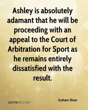 Graham Shear - Ashley is absolutely adamant that he will be proceeding with an appeal to the Court of Arbitration for Sport as he remains entirely dissatisfied with the result.