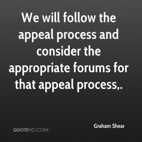 Graham Shear - We will follow the appeal process and consider the appropriate forums for that appeal process.