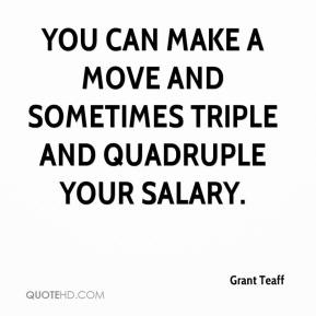 Grant Teaff - You can make a move and sometimes triple and quadruple your salary.
