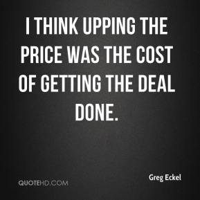 I think upping the price was the cost of getting the deal done.