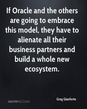 Greg Gianforte - If Oracle and the others are going to embrace this model, they have to alienate all their business partners and build a whole new ecosystem.