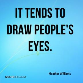 Heather Williams - It tends to draw people's eyes.