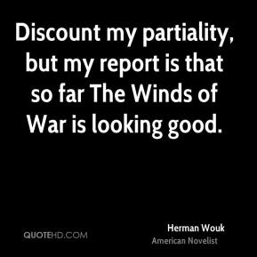 Herman Wouk - Discount my partiality, but my report is that so far The Winds of War is looking good.