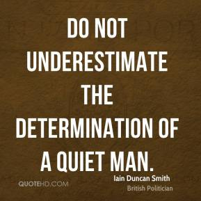 Iain Duncan Smith - Do not underestimate the determination of a quiet man.