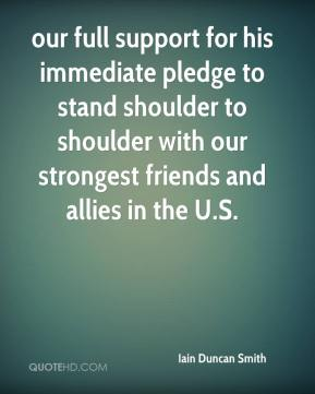 Iain Duncan Smith - our full support for his immediate pledge to stand shoulder to shoulder with our strongest friends and allies in the U.S.