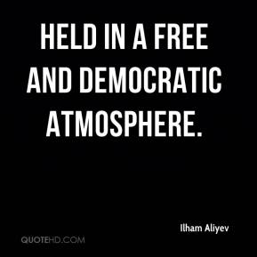 Ilham Aliyev - held in a free and democratic atmosphere.