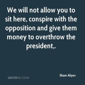 Ilham Aliyev - We will not allow you to sit here, conspire with the opposition and give them money to overthrow the president.