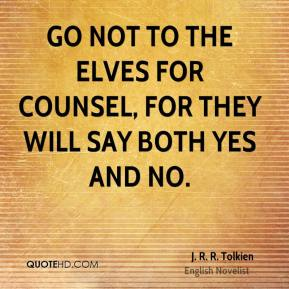 Go not to the elves for counsel, for they will say both yes and no.