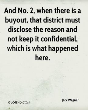 And No. 2, when there is a buyout, that district must disclose the reason and not keep it confidential, which is what happened here.