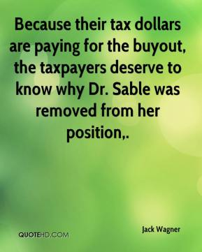 Jack Wagner - Because their tax dollars are paying for the buyout, the taxpayers deserve to know why Dr. Sable was removed from her position.