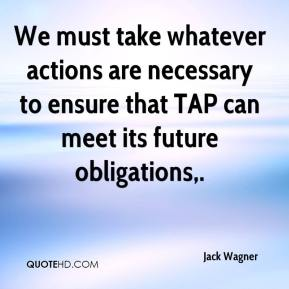We must take whatever actions are necessary to ensure that TAP can meet its future obligations.