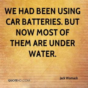 We had been using car batteries. But now most of them are under water.