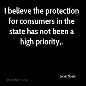 I believe the protection for consumers in the state has not been a high priority.