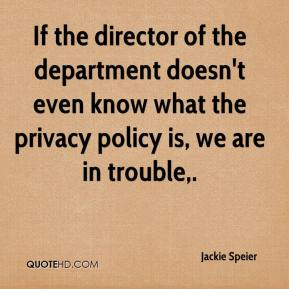 If the director of the department doesn't even know what the privacy policy is, we are in trouble.