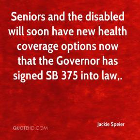Jackie Speier - Seniors and the disabled will soon have new health coverage options now that the Governor has signed SB 375 into law.